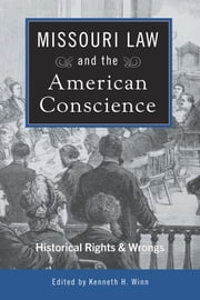 Missouri Law and the American Conscience - Historic Rights and Wrongs ebook by Kenneth H. Winn