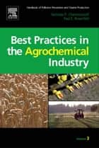 Handbook of Pollution Prevention and Cleaner Production Vol. 3: Best Practices in the Agrochemical Industry ebook by Paul Rosenfeld, Nicholas P Cheremisinoff, Consulting Engineer