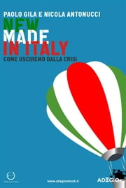 New Made in Italy - Come usciremo dalla crisi ebook by Paolo Gila,Nicola Antonucci