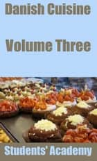Danish Cuisine: Volume Three ebook by Students' Academy