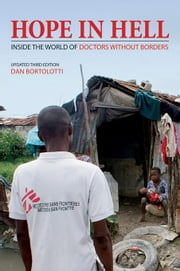 Hope in Hell: Inside the World of Doctors Without Borders ebook by Bortolotti, Dan