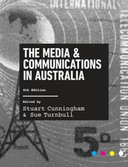 The Media and Communications in Australia ebook by Stuart Cunningham, Sue Turnbull