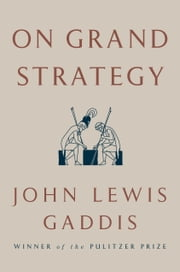On Grand Strategy ebook by John Lewis Gaddis