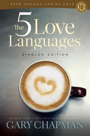 The 5 Love Languages Singles Edition ebook by Gary D. Chapman