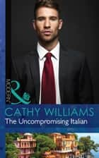 The Uncompromising Italian (Mills & Boon Modern) eBook by Cathy Williams