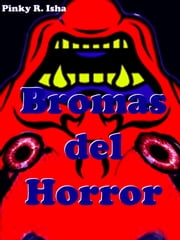 Bromas del Horror ebook by Pinky R. Isha