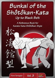 Bunkai of the Shôtôkan-Kata up to Black Belt - Vol. 3 - A Reference Book for Karate Kata Shotokan Style ebook by Fiore Tartaglia
