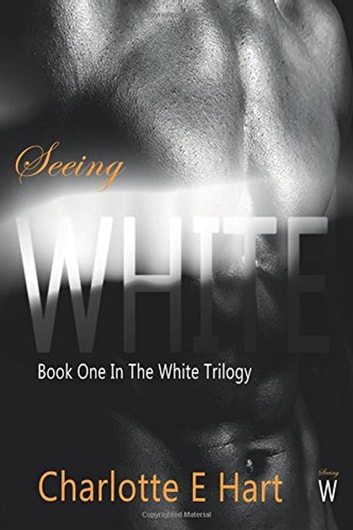 Seeing White - The White Trilogy ebook by Charlotte E Hart