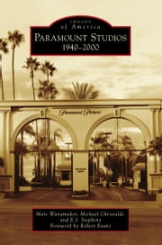 Paramount Studios - 1940-2000 ebook by Marc Wanamaker,Michael Christaldi,E.J. Stephens,Robert Evans