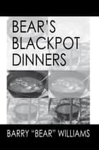 "Bears Blackpot Dinners ebook by Barry ""Bear"" Williams"
