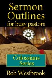 Sermon Outlines for Busy Pastors: Colossians Series ebook by Rob Westbrook