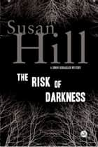 The Risk of Darkness: A Simon Serrailler Mystery ebook by Susan Hill