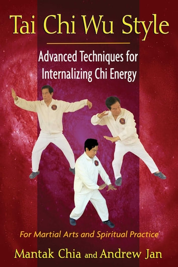 Tai Chi Wu Style - Advanced Techniques for Internalizing Chi Energy ebook by Mantak Chia,Andrew Jan