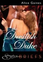 The Devilish Duke (Mills & Boon Spice Briefs) eBook by Alice Gaines
