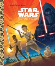 Star Wars: The Force Awakens (Star Wars) ebook by Golden Books,Caleb Meurer,Micky Rose