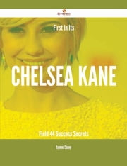 First In Its Chelsea Kane Field - 44 Success Secrets ebook by Raymond Chaney