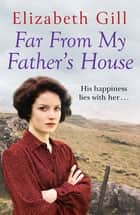 Far From My Father's House - Will an orphan child find his happy ending? ebook by Elizabeth Gill