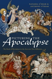 Picturing the Apocalypse - The Book of Revelation in the Arts over Two Millennia ebook by Natasha O'Hear,Anthony O'Hear