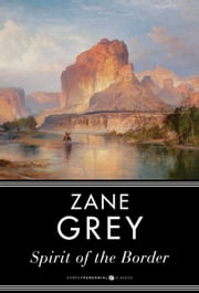 Spirit of the Border - A Romance of the Early Settlers in the Ohio Valley ebook by Zane Grey