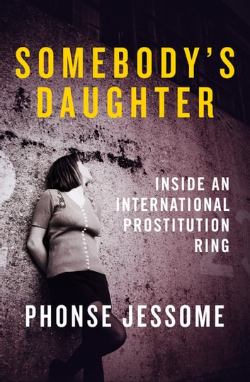 Somebody's Daughter - Inside an International Prostitution Ring ebook by Phonse Jessome