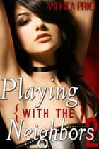 Playing with the Neighbors 2 - Neighbor Menage Erotica ebook by Andrea Price