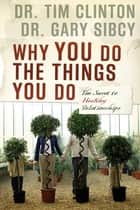 Why You Do the Things You Do ebook by Tim Clinton