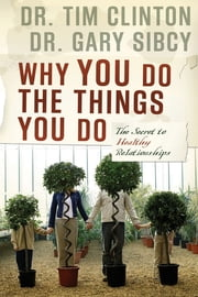 Why You Do the Things You Do - The Secret to Healthy Relationships ebook by Tim Clinton