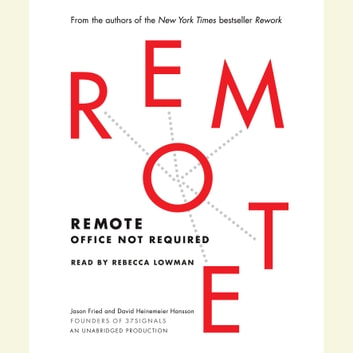 Remote - Office Not Required audiobook by Jason Fried,David Heinemeier Hansson