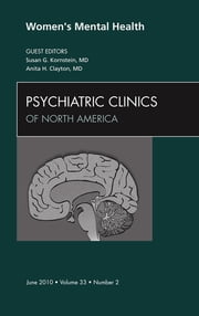Women's Mental Health, An Issue of Psychiatric Clinics ebook by Susan G. Kornstein,Anita H. Clayton