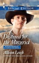 Destined for the Maverick ebook by Allison Leigh