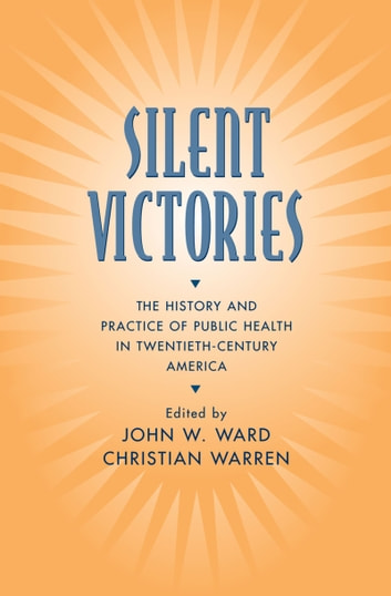 Silent Victories - The History and Practice of Public Health in Twentieth-Century America ebook by