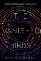 The Vanished Birds - A Novel ebook by Simon Jimenez