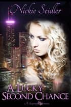 A Lucky Second Chance ebook by Nickie Nalley Seidler