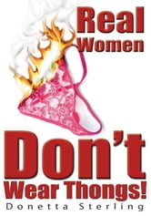 Real Women Don't Wear Thongs! ebook by Donetta Sterling