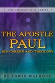 The Apostle Paul: His Career and Theology