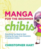 Manga for the Beginner Chibis ebook by Christopher Hart