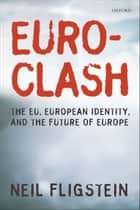 Euroclash - The EU, European Identity, and the Future of Europe ebook by Neil Fligstein