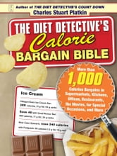 The Diet Detective's Calorie Bargain Bible - More than 1,000 Calorie Bargains in Supermarkets, Kitchens, Offices, Restaurants, the Movies, for Special Occasions, and More ebook by Charles Stuart Platkin