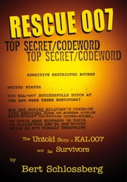 Rescue 007 - Untold Story of KAL 007's Survivors ebook by Bert Schlossberg