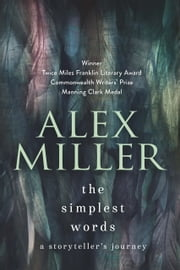 The Simplest Words - A storyteller's journey ebook by Alex Miller