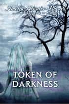 Token of Darkness ebook by Amelia Atwater-Rhodes