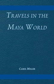 Travels in the Maya World ebook by Carol Miller