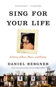 Sing for Your Life - A Story of Race, Music, and Family ebook by Daniel Bergner