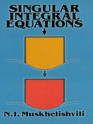 Singular Integral Equations - Boundary Problems of Function Theory and Their Application to Mathematical Physics ebook by N. I. Muskhelishvili