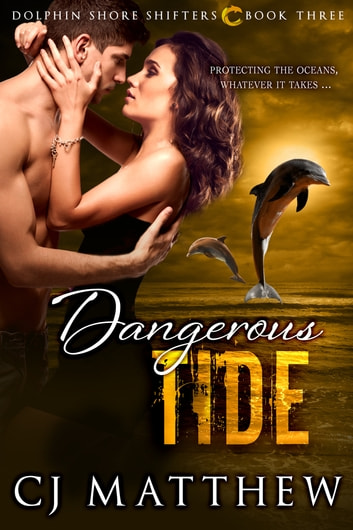 Dangerous Tide - Dolphin Shore Shifters Book 3 ebook by C J Matthew
