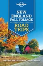 Lonely Planet New England Fall Foliage Road Trips ebook by Lonely Planet,Amy C Balfour,Gregor Clark,Ned Friary,Paula Hardy,Caroline Sieg,Mara Vorhees
