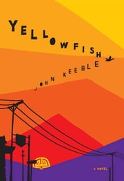 Yellowfish - A Novel ebook by John Keeble,William Kittredge,John Keeble