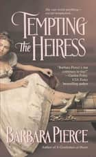 Tempting the Heiress ebook by Barbara Pierce