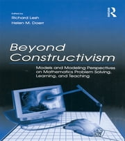 Beyond Constructivism - Models and Modeling Perspectives on Mathematics Problem Solving, Learning, and Teaching ebook by Richard A. Lesh,Helen M. Doerr