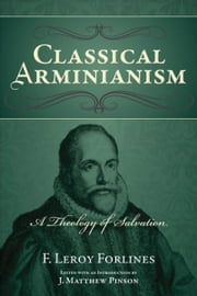 Classical Arminianism: The Theology of Salvation ebook by F. Leroy Forlines,J. Matthew Pinson